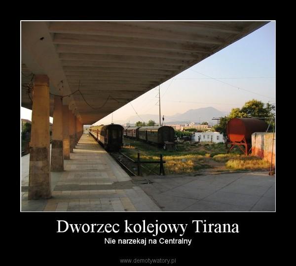 Dworzec kolejowy Tirana – Nie narzekaj na Centralny