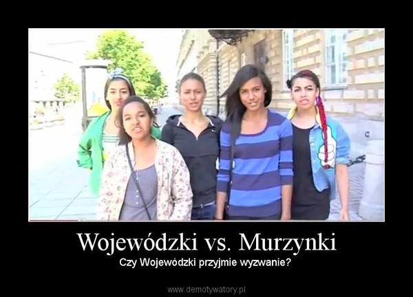 Wojewódzki vs. Murzynki – Czy Wojewódzki przyjmie wyzwanie?