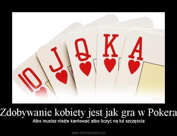 Zdobywanie kobiety jest jak gra w Pokera – Albo musisz nieźle kantować albo liczyć na łut szczęścia