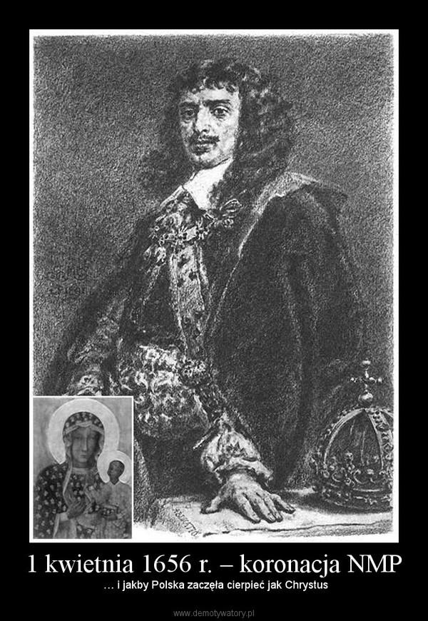 1 kwietnia 1656 r. – koronacja NMP – … i jakby Polska zaczęła cierpieć jak Chrystus