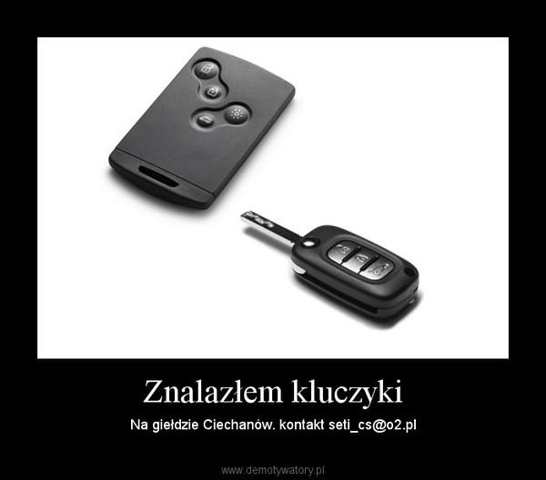 Znalazłem kluczyki – Na giełdzie Ciechanów. kontakt seti_cs@o2.pl