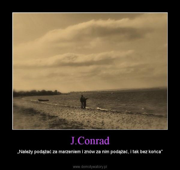 """J.Conrad – """"Należy podążać za marzeniem i znów za nim podążać, i tak bez końca"""""""