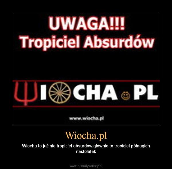 Wiocha.pl – Wiocha to już nie tropiciel absurdów,głównie to tropiciel półnagich nastolatek