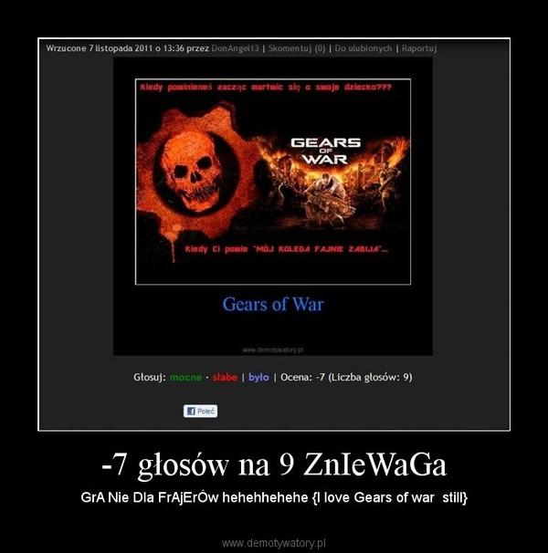 -7 głosów na 9 ZnIeWaGa – GrA Nie Dla FrAjErÓw hehehhehehe {I love Gears of war  still}