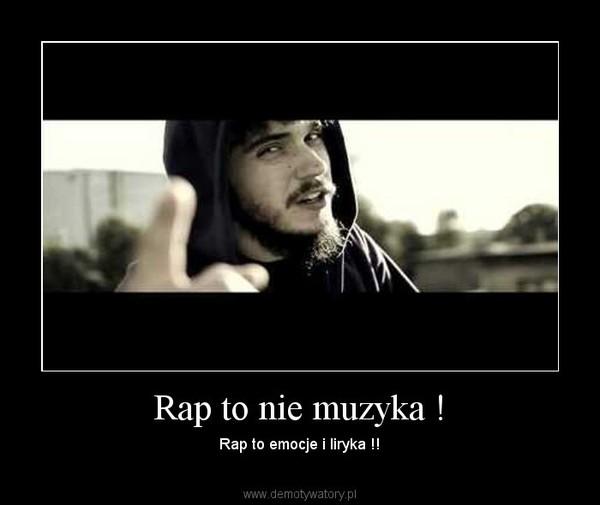 Rap to nie muzyka ! – Rap to emocje i liryka !!