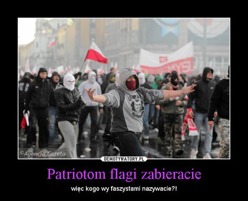 Patriotom flagi zabieracie