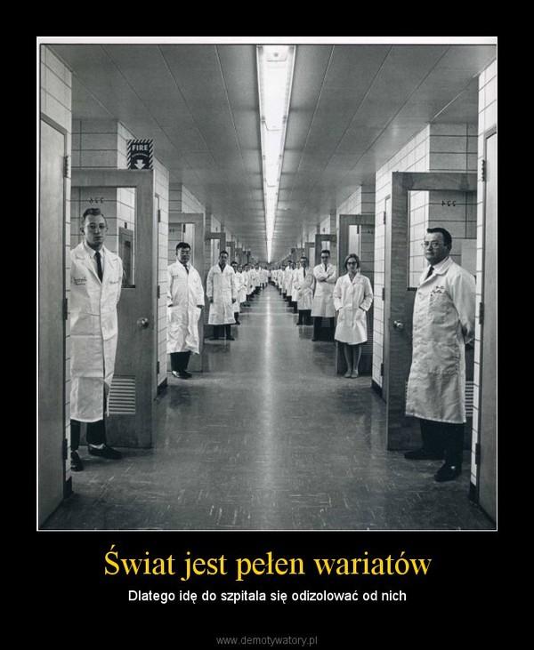 Świat jest pełen wariatów – Dlatego idę do szpitala się odizolować od nich