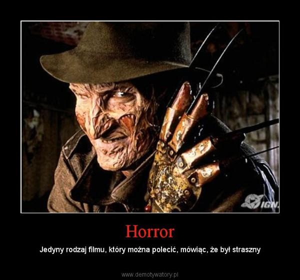 Horror – Jedyny rodzaj filmu, który można polecić, mówiąc, że był straszny