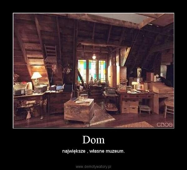 Dom – największe , własne muzeum.