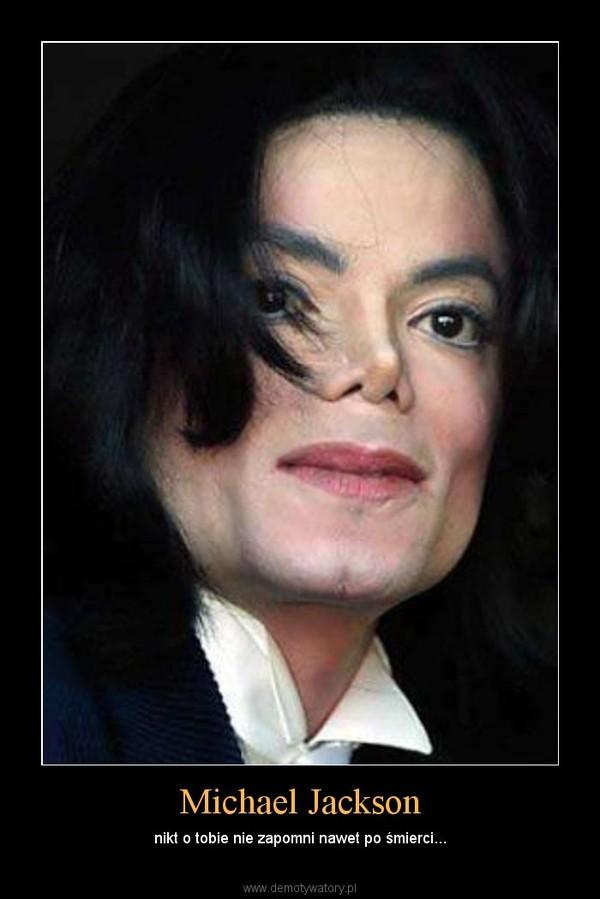 Michael Jackson – nikt o tobie nie zapomni nawet po śmierci...