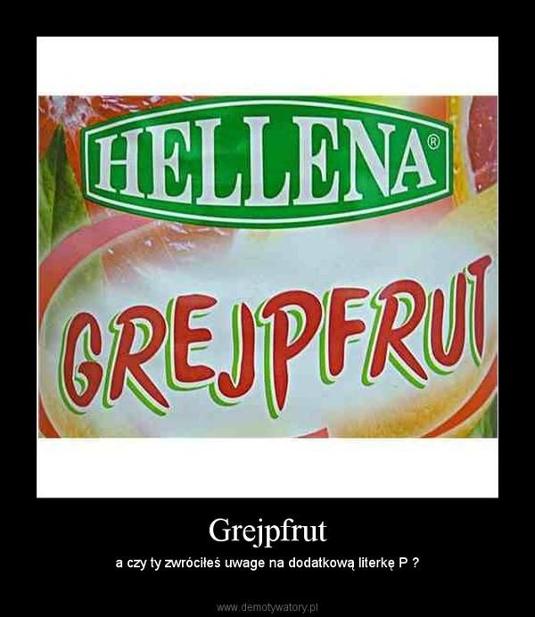 Grejpfrut – a czy ty zwróciłeś uwage na dodatkową literkę P ?