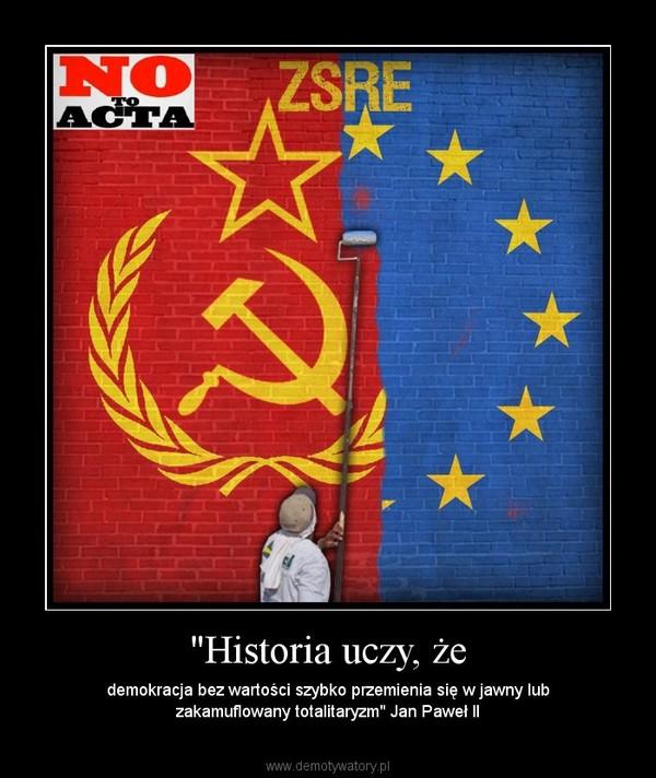 """""""Historia uczy, że – demokracja bez wartości szybko przemienia się w jawny lub zakamuflowany totalitaryzm"""" Jan Paweł II"""