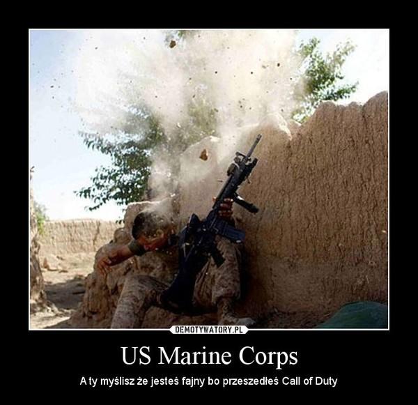 US Marine Corps – A ty myślisz że jesteś fajny bo przeszedłeś Call of Duty