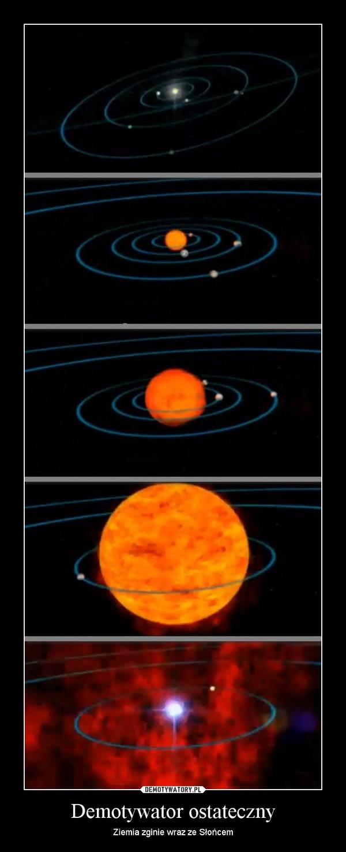 Demotywator ostateczny – Ziemia zginie wraz ze Słońcem
