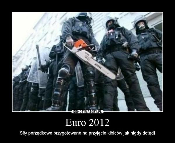 Euro 2012 – Siły porządkowe przygotowane na przyjęcie kibiców jak nigdy dotąd!