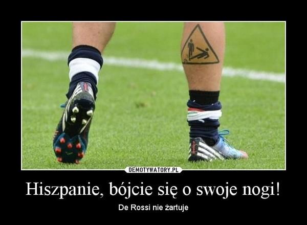 Hiszpanie, bójcie się o swoje nogi! – De Rossi nie żartuje
