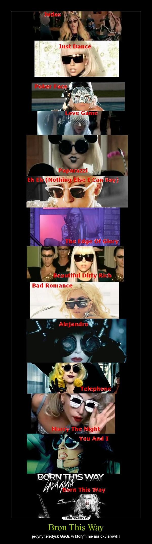Bron This Way – jedyny teledysk GaGi, w którym nie ma okularów!!!