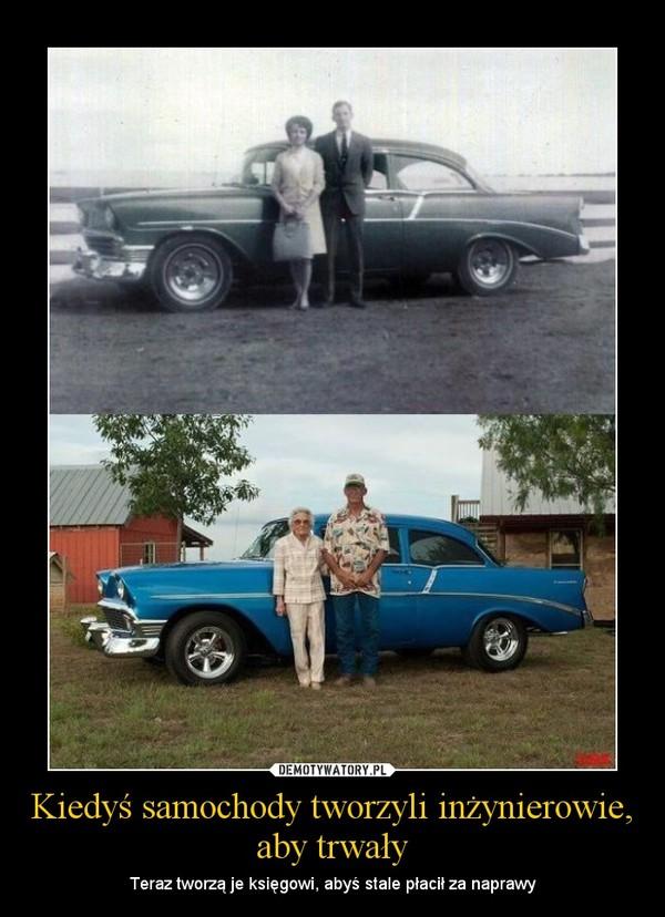 Kiedyś samochody tworzyli inżynierowie, aby trwały – Teraz tworzą je księgowi, abyś stale płacił za naprawy