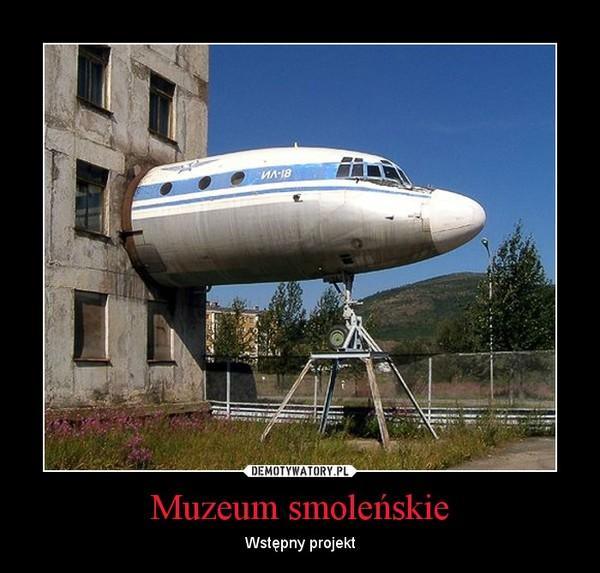 Muzeum smoleńskie – Wstępny projekt