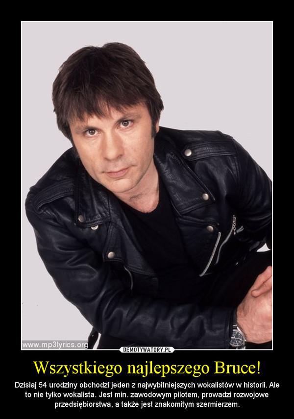 Wszystkiego najlepszego Bruce! – Dzisiaj 54 urodziny obchodzi jeden z najwybitniejszych wokalistów w historii. Ale to nie tylko wokalista. Jest min. zawodowym pilotem, prowadzi rozwojowe przedsiębiorstwa, a także jest znakomitym szermierzem.