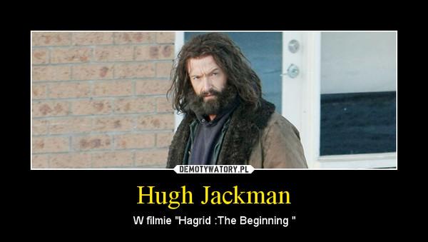 "Hugh Jackman – W filmie ""Hagrid :The Beginning """