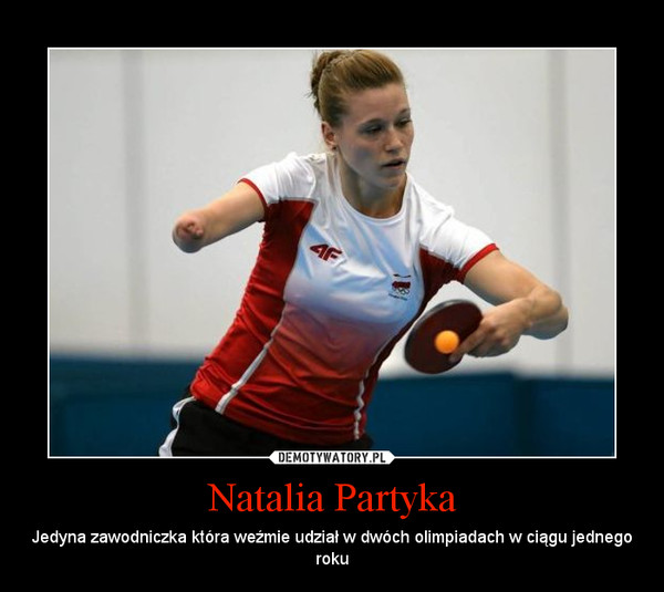 Natalia Partyka – Jedyna zawodniczka która weźmie udział w dwóch olimpiadach w ciągu jednego roku