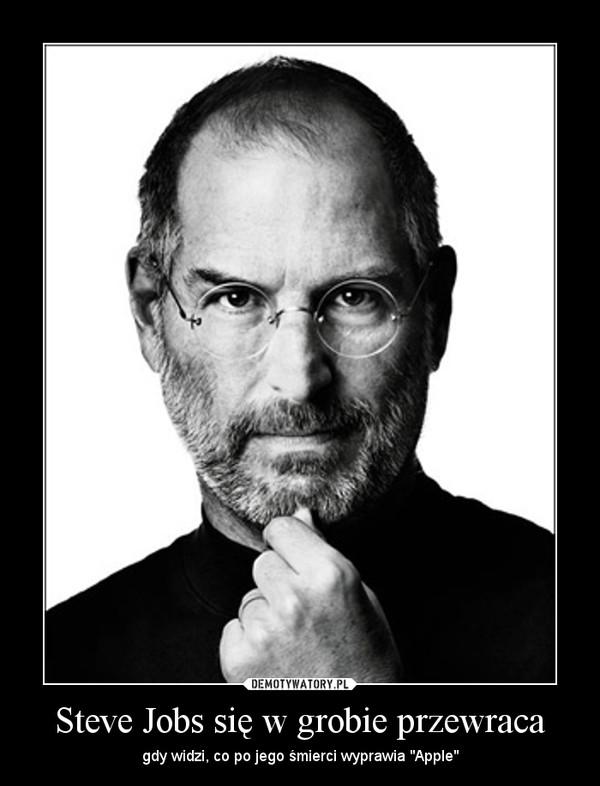 """Steve Jobs się w grobie przewraca – gdy widzi, co po jego śmierci wyprawia """"Apple"""""""