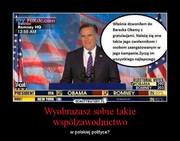 Wyobrażasz sobie takie współzawodnictwo – w polskiej polityce?