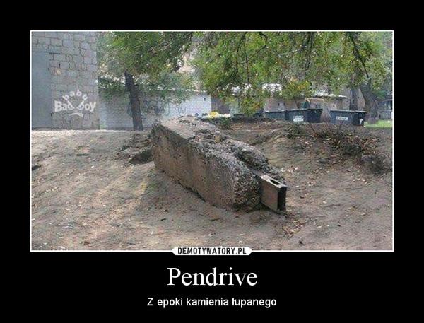 Pendrive – Z epoki kamienia łupanego