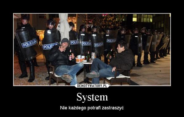 System – Nie każdego potrafi zastraszyć