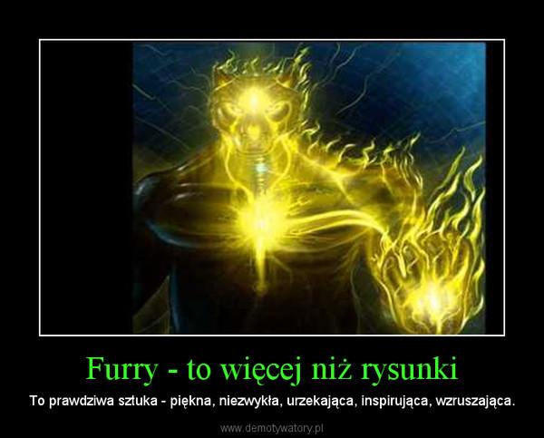 Furry - to więcej niż rysunki – To prawdziwa sztuka - piękna, niezwykła, urzekająca, inspirująca, wzruszająca.