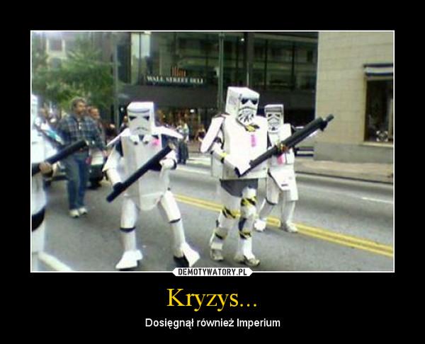 Kryzys... – Dosięgnął również Imperium