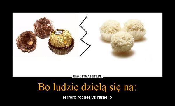 Bo ludzie dzielą się na: – ferrero rocher vs rafaello