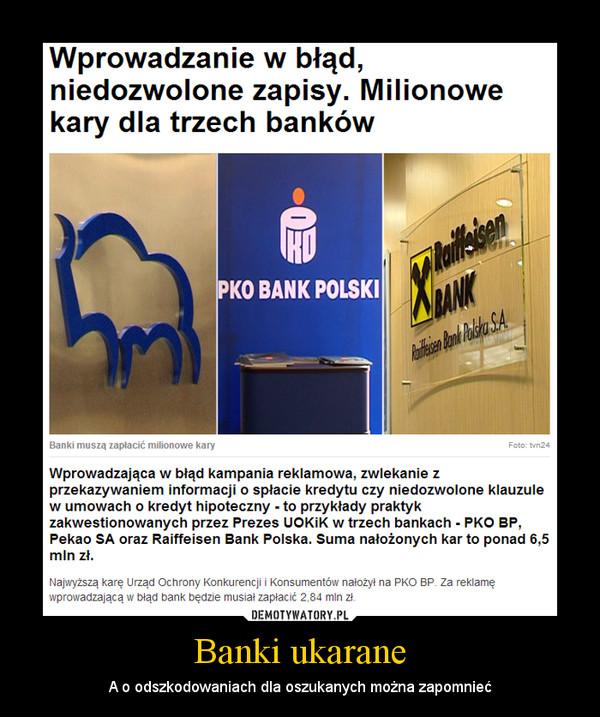 Banki ukarane – A o odszkodowaniach dla oszukanych można zapomnieć