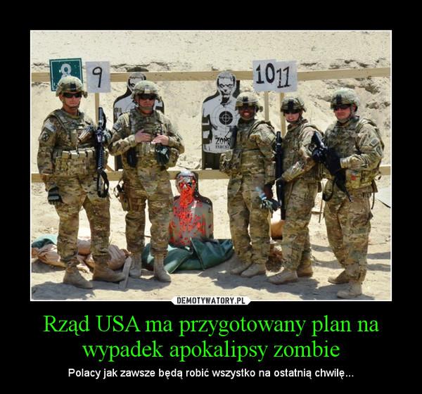 Rząd USA ma przygotowany plan na wypadek apokalipsy zombie – Polacy jak zawsze będą robić wszystko na ostatnią chwilę...