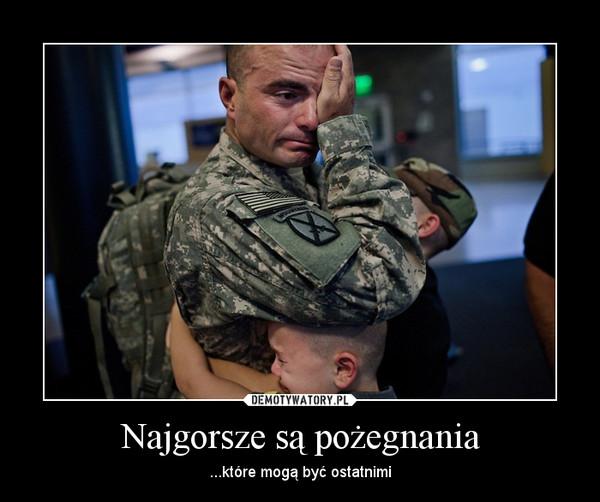 Najgorsze są pożegnania – ...które mogą być ostatnimi