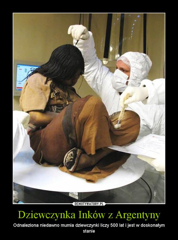 Dziewczynka Inków z Argentyny – Odnaleziona niedawno mumia dziewczynki liczy 500 lat i jest w doskonałym stanie