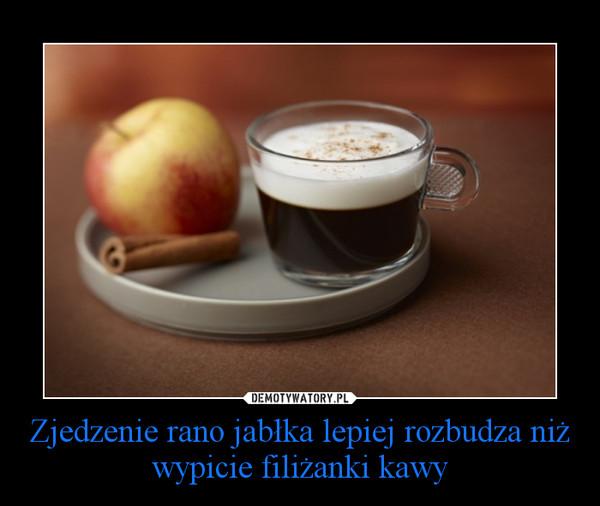 Zjedzenie rano jabłka lepiej rozbudza niż wypicie filiżanki kawy –