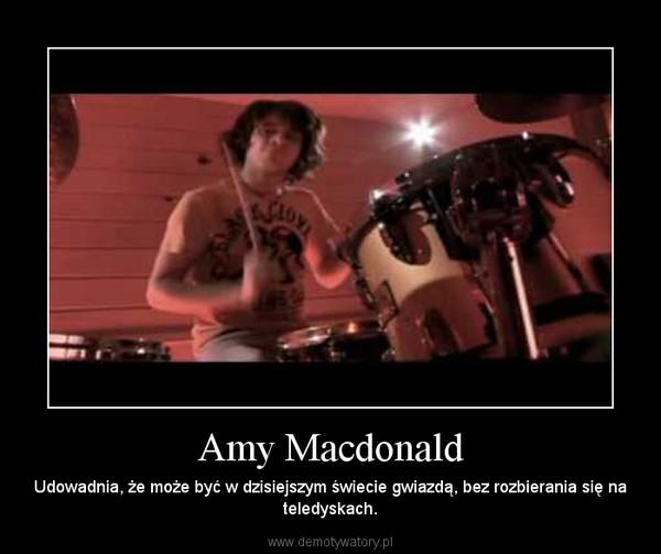 Amy Macdonald – Udowadnia, że może być w dzisiejszym świecie gwiazdą, bez rozbierania się na teledyskach.