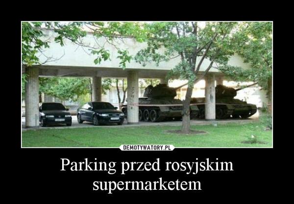 Parking przed rosyjskim supermarketem –