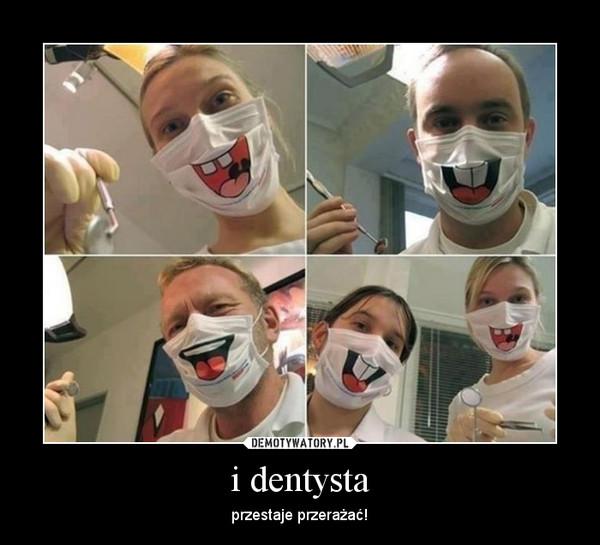 i dentysta – przestaje przerażać!