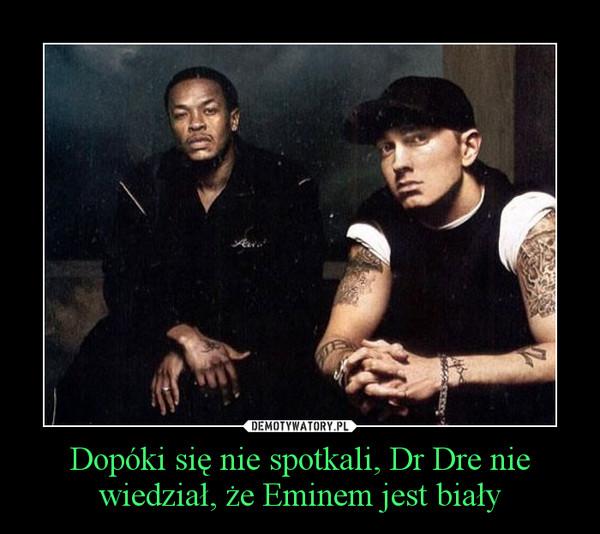 Dopóki się nie spotkali, Dr Dre nie wiedział, że Eminem jest biały –