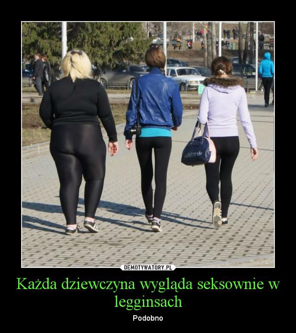 Każda dziewczyna wygląda seksownie w legginsach – Podobno