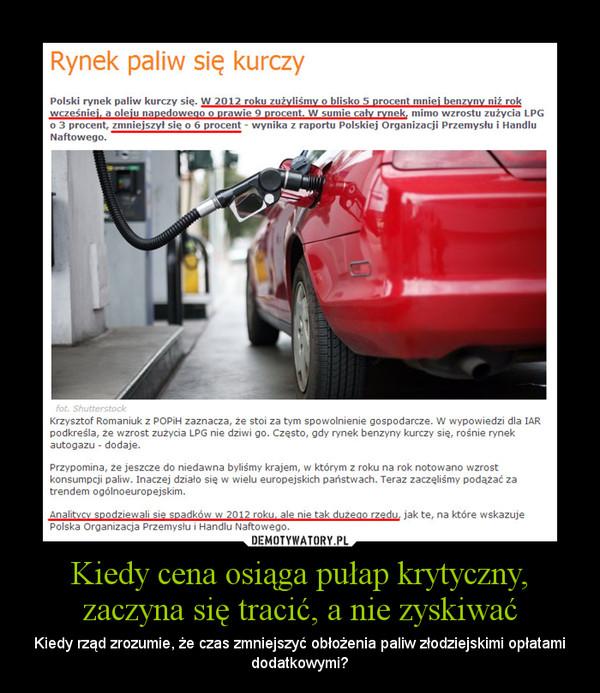 Kiedy cena osiąga pułap krytyczny, zaczyna się tracić, a nie zyskiwać – Kiedy rząd zrozumie, że czas zmniejszyć obłożenia paliw złodziejskimi opłatami dodatkowymi?