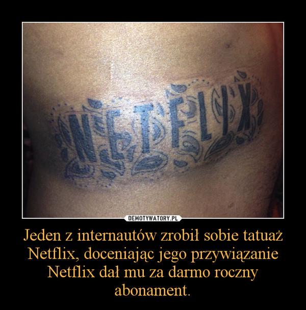 Jeden z internautów zrobił sobie tatuaż Netflix, doceniając jego przywiązanie Netflix dał mu za darmo roczny abonament. –