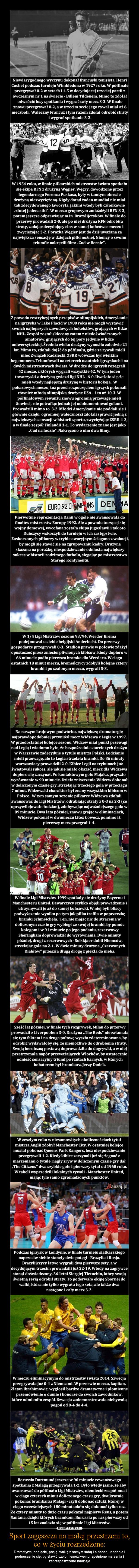 Sport zagęszcza na małej przestrzeni to, co w życiu rozrzedzone: – Dramatyzm, napięcie, pasję, walkę z samym sobą i o honor, upadanie i podnoszenie się, by stawić czoło niemożliwemu, spełnione marzenia i zaprzepaszczone nadzieje
