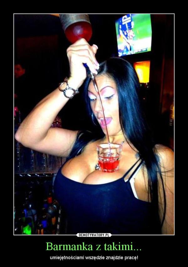 Barmanka z takimi... – umiejętnościami wszędzie znajdzie pracę!
