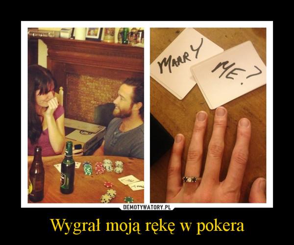 Wygrał moją rękę w pokera –