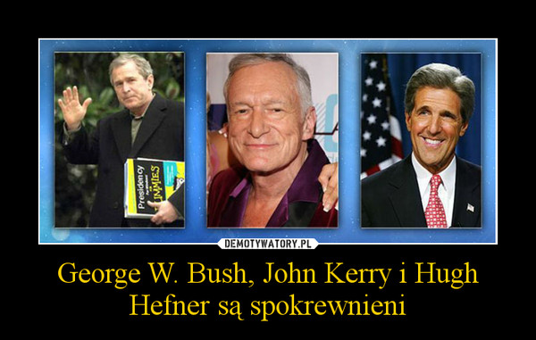 George W. Bush, John Kerry i Hugh Hefner są spokrewnieni –