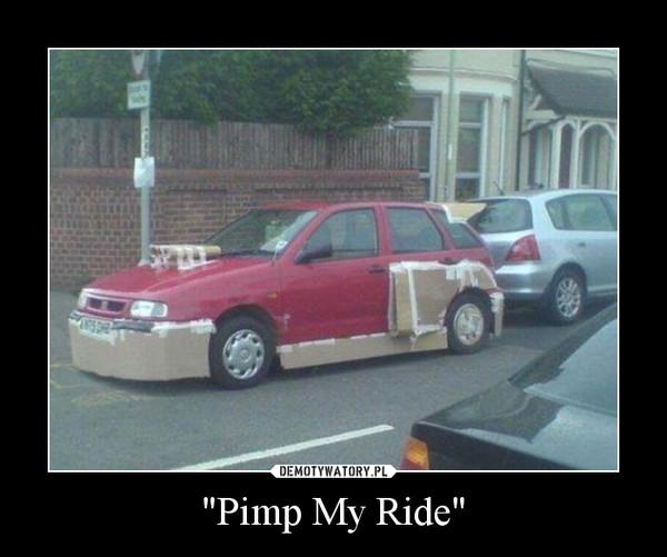 """Pimp My Ride"" –"